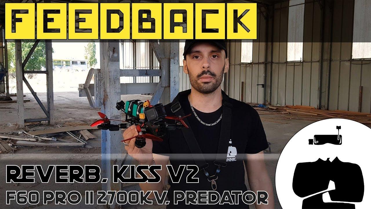 WaFeedback #5 : Reverb, KISS V2, KISS 32A, F60 PRO II 2700KV, Foxeer Predator Mini, Tramp + Triumph.