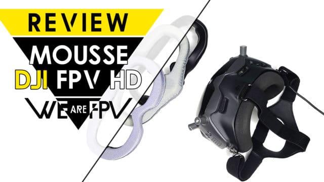 Comparatif mousse DJI FPV HD